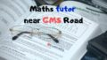 maths tutors in GMS Road