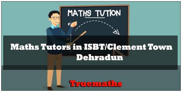 Get best Maths tutors in ISBT Dehradun joining Truemaths Coaching Academy