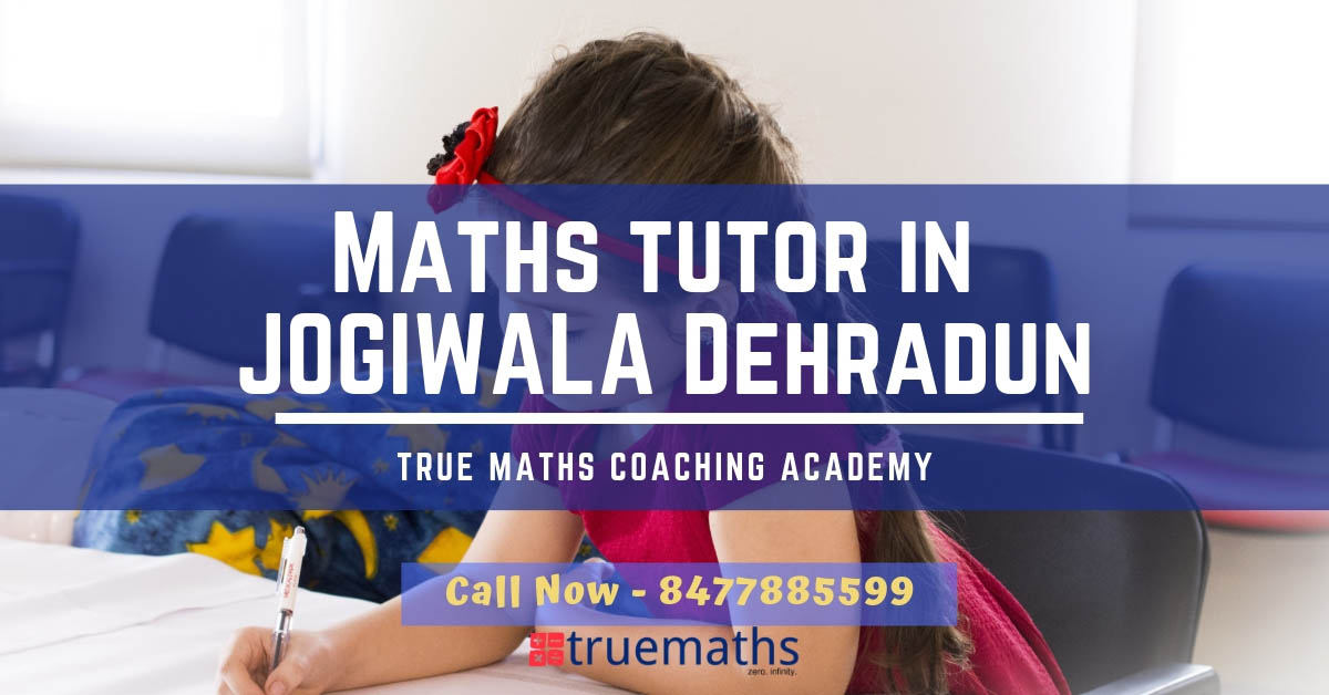 Maths Tutors in Jogiwala Dehradun Join Truemaths Academy