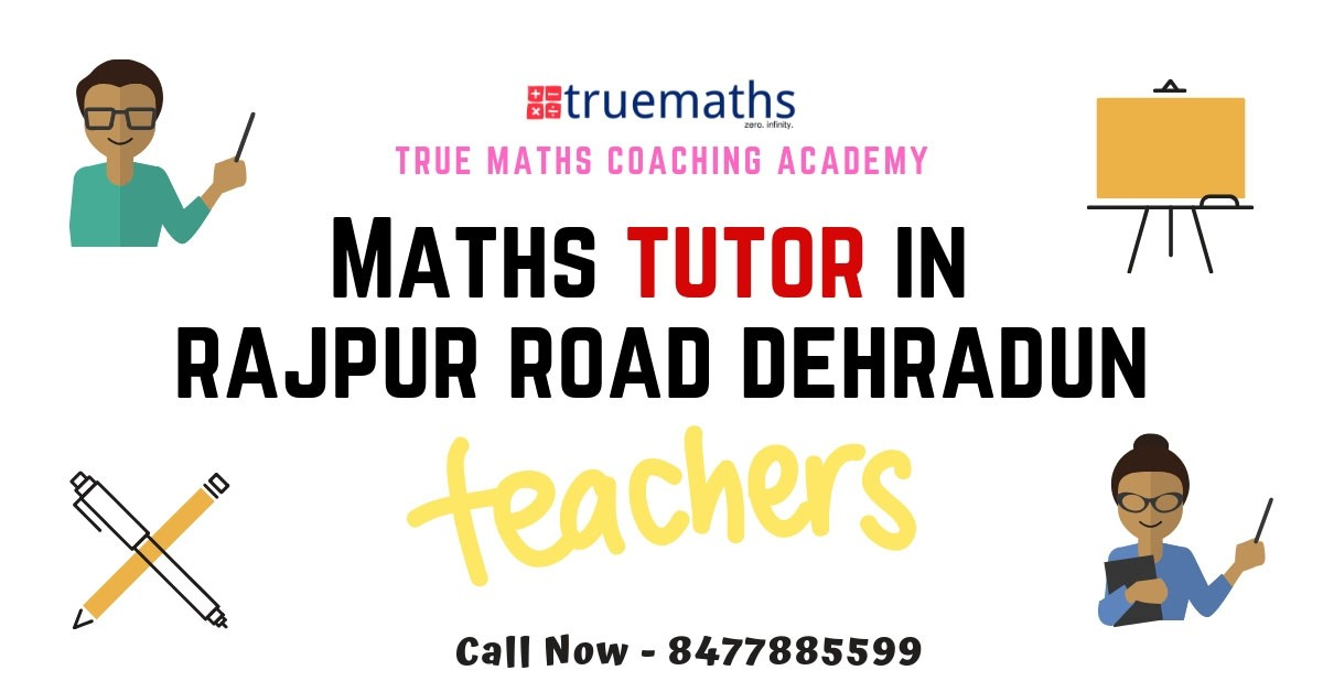 Maths Tutors in Rajpur Road Dehradun Join Truemaths Academy