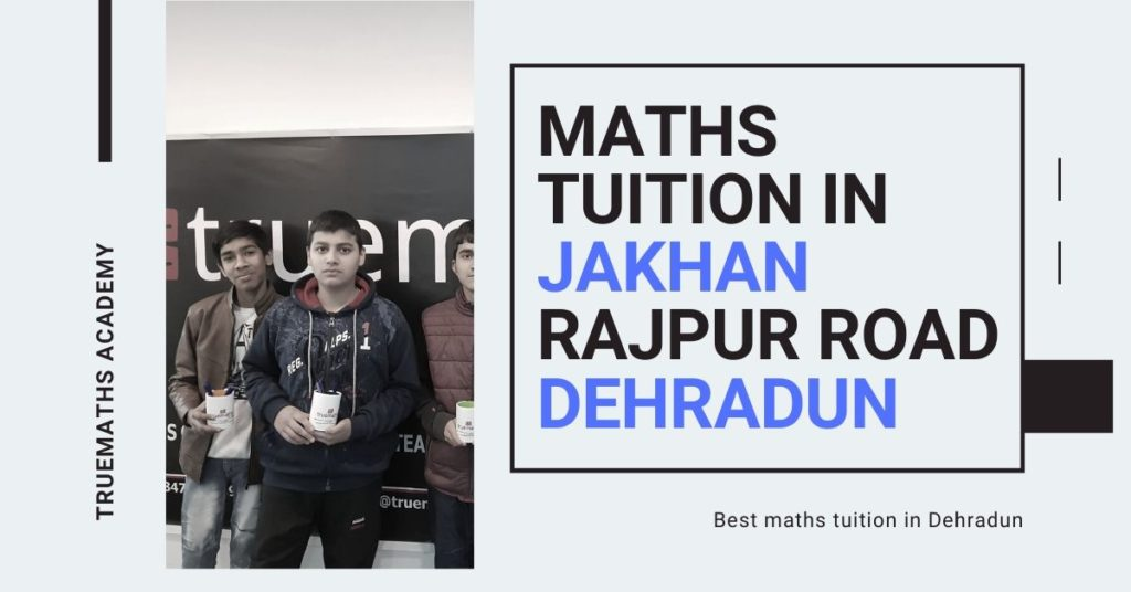 Maths tuition in Jakhan Rajpur Road Dehradun