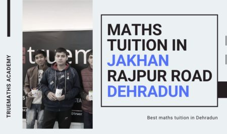 Maths tuition in Jakhan Rajpur Road Dehradun