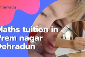 Maths tuition in Prem nagar dehradun
