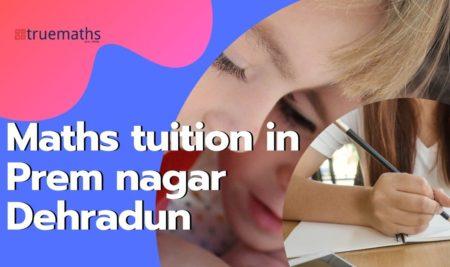 Maths Tuition in Prem Nagar Dehradun