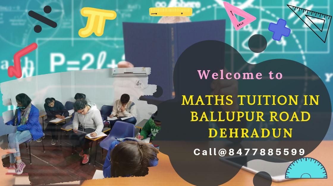 Maths Tuition in Ballupur Road Dehradun