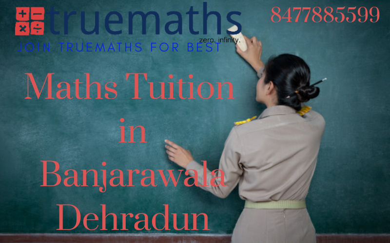 Maths tuition in Banjarawala Dehradun – Truemaths