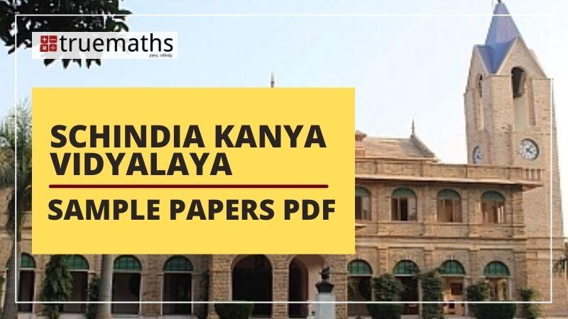 Scindia Kanya Vidyalaya (SKV), Gwalior Sample Paper PDF Download